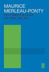 FENOMENOLOGIA DA PERCEPÇÃO - MERLEAU-PONTY, MAURICE