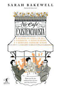 NO CAFÉ EXISTENCIALISTA - SARAH BAKEWELL