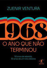1968: O ANO QUE NÃO TERMINOU (EDIÇÃO ESPECIAL) - VENTURA, ZUENIR