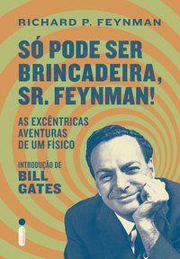 SÓ PODE SER BRINCADEIRA, SR. FEYNMAN! - P. FEYNMAN, RICHARD