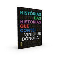 HISTÓRIAS DAS HISTÓRIAS QUE CONTEI - DÔNOLA, VINÍCIUS