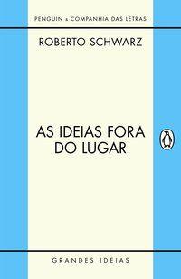 AS IDEIAS FORA DO LUGAR - SCHWARZ, ROBERTO