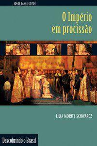 O IMPÉRIO EM PROCISSÃO - SCHWARCZ, LILIA MORITZ