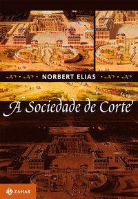 A SOCIEDADE DE CORTE - ELIAS, NORBERT