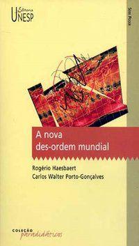 A NOVA DES-ORDEM MUNDIAL - PORTO-GONCALVES, CARLOS WALTER
