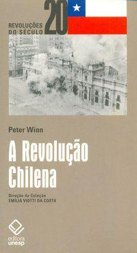 A REVOLUÇÃO CHILENA - WINN, PETER