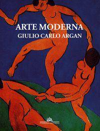ARTE MODERNA - ARGAN, GIULIO CARLO