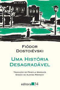 UMA HISTÓRIA DESAGRADÁVEL - DOSTOIÉVSKI, FIÓDOR