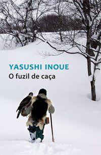 O FUZIL DE CAÇA - INOUE, YASUSHI