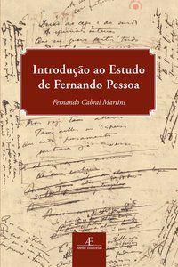 INTRODUÇÃO AO ESTUDO DE FERNANDO PESSOA - MARTINS, FERNANDO CABRAL