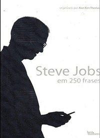 STEVE JOBS EM 250 FRASES - THOMAS, ALAN KEN