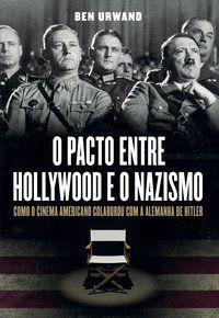 O PACTO ENTRE HOLLYWOOD E O NAZISMO - URWAND, BEN