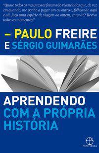 APRENDENDO COM A PRÓPRIA HISTÓRIA - FREIRE, PAULO