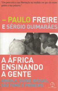 A ÁFRICA ENSINANDO A GENTE: ANGOLA, GUINÉ-BISSAU, SÃO TOMÉ E PRÍNCIPE - FREIRE, PAULO