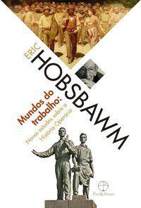 MUNDOS DO TRABALHO - HOBSBAWM, ERIC J.