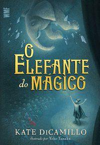 O ELEFANTE DO MÁGICO - DICAMILLO, KATE