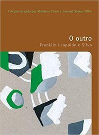O OUTRO - SILVA, FRANKLIN LEOPOLDO E
