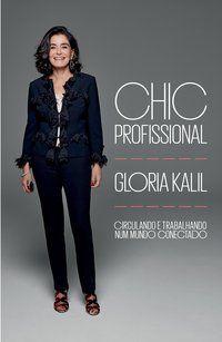 CHIC PROFISSIONAL - CIRCULANDO E TRABALHANDO NUM MUNDO CONECTADO - GLORIA KALIL