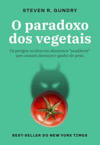 O PARADOXO DOS VEGETAIS - GUNDRY, STEVEN R.