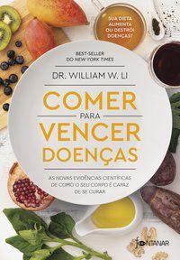 COMER PARA VENCER DOENÇAS - W. LI, DR. WILLIAM