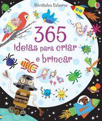 365 IDEIAS PARA CRIAR E BRINCAR - USBORNE PUBLISHING