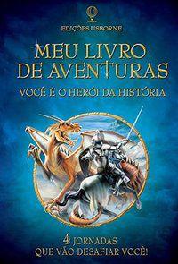 VOCÊ É O HERÓI DA HISTÓRIA : MEU LIVRO DE AVENTURAS - USBORNE PUBLISHING