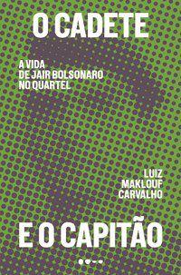 O CADETE E O CAPITÃO - MAKLOUF CARVALHO, LUIZ