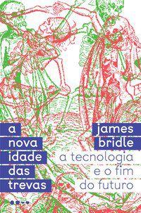 A NOVA IDADE DAS TREVAS - BRIDLE, JAMES