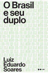 O BRASIL E SEU DUPLO - SOARES, LUIS EDUARDO