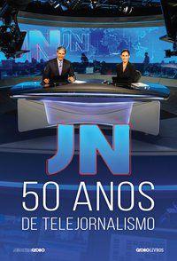 JN: 50 ANOS DE TELEJORNALISMO - GLOBO, MEMÓRIA