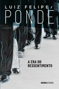 A ERA DO RESSENTIMENTO - PONDE, LUIZ FELIPE
