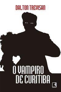 O VAMPIRO DE CURITIBA - TREVISAN, DALTON