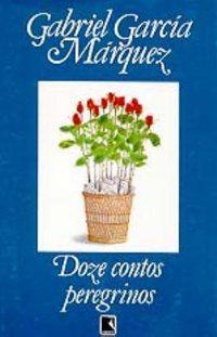 DOZE CONTOS PEREGRINOS - MÁRQUEZ, GABRIEL GARCÍA