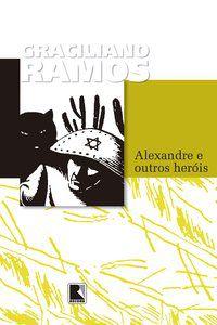 ALEXANDRE E OUTROS HERÓIS - RAMOS, GRACILIANO