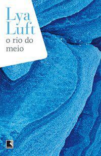 O RIO DO MEIO - LUFT, LYA