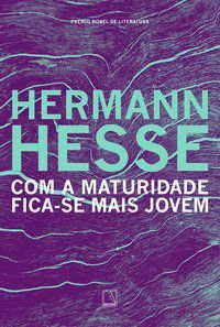COM A MATURIDADE FICA-SE MAIS JOVEM - HESSE, HERMANN