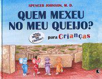 QUEM MEXEU NO MEU QUEIJO? PARA CRIANÇAS - JOHNSON, SPENCER