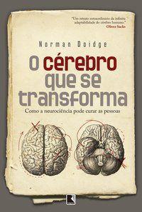 O CÉREBRO QUE SE TRANSFORMA - DOIDGE, NORMAN