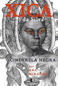 XICA DA SILVA: A CINDERELA NEGRA - MIRANDA, ANA