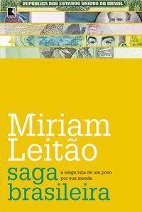 SAGA BRASILEIRA: A LONGA LUTA DE UM POVO POR SUA MOEDA - LEITÃO, MÍRIAM