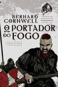 O PORTADOR DO FOGO (VOL. 10 CRÔNICAS SAXÔNICAS) - VOL. 10 - CORNWELL, BERNARD