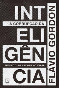 A CORRUPÇÃO DA INTELIGÊNCIA - GORDON, FLAVIO