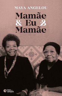 MAMÃE & EU & MAMÃE - ANGELOU, MAYA