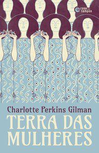 TERRA DAS MULHERES - GILMAN, CHARLOTTE PERKINS