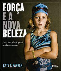 FORÇA É A NOVA BELEZA - PARKER, KATE T.