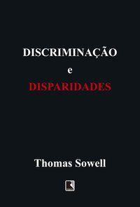 DISCRIMINAÇÃO E DISPARIDADES - SOWELL, THOMAS