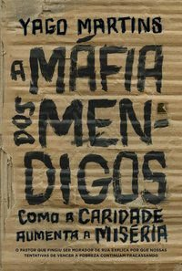 A MÁFIA DOS MENDIGOS - MARTINS, YAGO