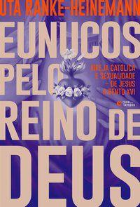 EUNUCOS PELO REINO DE DEUS - RANKE-HEINEMANN, UTA