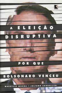 A ELEIÇÃO DISRUPTIVA - MOURA, MAURÍCIO