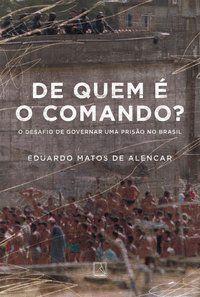 DE QUEM É O COMANDO? - ALENCAR, EDUARDO MATOS DE